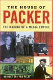 The House of Packer : The Making of a Media Empire, Griffen-Foley, Bridget, 1864488824