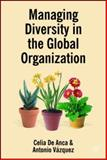 Managing Diversity in the Global Organization : Creating New Business Values, de Anca, Celia and Vega, Antonio Vazquez, 0230018823