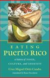 Eating Puerto Rico, Cruz Miguel Ortiz Cuadra, 1469608820