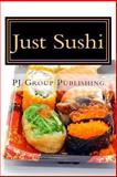 Just Sushi, P. J. Group Publishing, 148957882X
