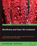 Wordpress and Flash 10x Cookbook : Over 50 simple but incredibly effective recipes to take control of dynamic Flash content in Wordpress, Spannagle, Peter and Soward, Sarah, 1847198821