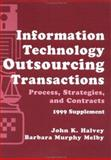 Information Technology Outsourcing Transactions, 1999 Cumulative Supplement : Process, Strategies and Contracts, Halvey, John K. and Melby, Barbara Murphy, 0471298824