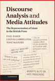Discourse Analysis and Media Attitudes : The Representation of Islam in the British Press, Baker, Paul and Gabrielatos, Costas, 1107008824