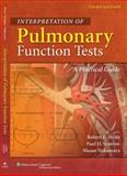 Interpretation of Pulmonary Function Tests : A Practical Guide, Hyatt, Robert E. and Scanlon, Paul D., 0781778824