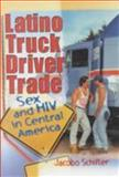 Latino Truck Driver Trade : Sex and HIV in Central America, Schifter, Jacobo, 0789008823