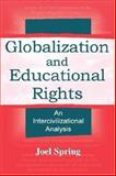 Globalization and Educational Rights : An Intercivilizational Analysis, Spring, Joel H., 0805838821