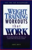 Weight Training Workouts That Work : The Portable Handbook That Shows You Exactly What to Do at Every Workout, Orvis, James, 0967518822
