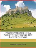 Procès-Verbaux de la Société Fraternelle des Protes de Paris, Ambroise Firmin-Didot, 114776882X