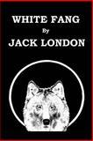 WHITE FANG by JACK LONDON, Jack London, 1502488825