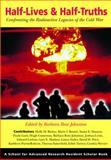 Half-Lives and Half-Truths : Confronting the Radioactive Legacies of the Cold War, Johnston, Barbara Rose, 1930618824