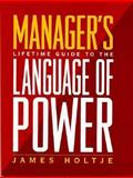 Manager's Lifetime Guide to the Language of Power 9780138948825