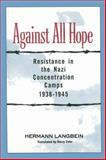 Against All Hope : Resistance in the Nazi Concentration Camps, Langbein, Hermann, 1557788820