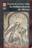La Independencia de México, De la Torre Villar, Ernesto, 9681638824