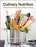 Culinary Nutrition : The Science and Practice of Healthy Cooking, Marcus, Jacqueline B., 0123918820