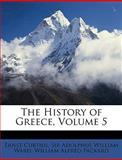 The History of Greece, Ernst Curtius and Adolphus William Ward, 114798882X
