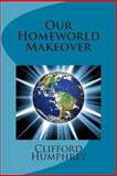 Our Homeworld Makeover, Clifford Humphrey, 1475128827