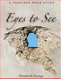 Eyes to See, Elizabeth George, 147529882X