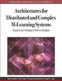 Architectures for Distributed and Complex M-Learning Systems : Applying Intelligent Technologies, Santi Caballe, Fatos Xhafa, Thanasis Daradoumis, Angel A. Juan, 1605668826