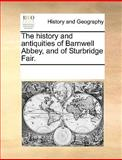 The History and Antiquities of Barnwell Abbey, and of Sturbridge Fair, See Notes Multiple Contributors, 117026882X