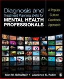 Diagnosis and Treatment Planning Skills for Mental Health Professionals : A Popular Culture Casebook Approach, Rubin, Lawrence C. and Schwitzer, Alan M., 1412988829