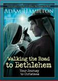 Walking the Road to Bethlehem, Adam Hamilton, 1426778821