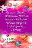 Quantum-Chemical Calculations of Molecular System as the Basis of Nanotechnologies in Applied Quantum Chemistry (Volume 5), Babkin, V. A. and Zaikov, G. E., 1614708827