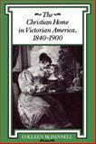The Christian Home in Victorian America, 1840-1900, McDannell, Colleen, 0253208823