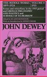 The Middle Works of John Dewey, 1899-1924 : Essays and Miscellany in the 1915 Period and German Philosophy and Politics and Schools of Tomorrow, John Dewey, 0809308827