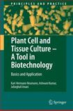 Plant Cell and Tissue Culture - A Tool in Biotechnology : Basics and Application, Neumann, Karl-Hermann and Kumar, Ashwani, 3540938826
