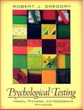 Psychological Testing : History, Principles, and Applications, Gregory, Robert J., 0205468829