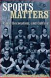 Sports Matters : Race, Recreation, and Culture, , 0814798829