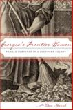 Georgia's Frontier Women : Female Fortunes in a Southern Colony, Marsh, Ben, 0820328820