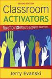 Classroom Activators : More Than 100 Ways to Energize Learners, Evanski, Gerard Alan and Evanski, Jerry, 1412968828