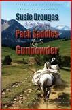 Pack Saddles and Gunpowder, Susie Drougas, 1496058828
