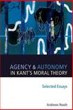 Agency and Autonomy in Kant's Moral Theory, Reath, Andrews, 0199288836