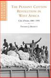 The Peasant Cotton Revolution in West Africa 9780521788830