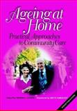 Ageing at Home : Practical Approaches to Community Care, , 0957798830