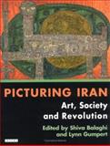 Picturing Iran : Art, Society and Revolution, Gumpert, Lynn and Balaghi, Shiva, 1860648835