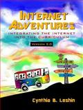 Internet Adventures : Integrating the Internet into the Curriculum, Leshin, Cynthia B., 0205278833