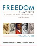 Freedom on My Mind : A History of African Americans with Documents, Gray White, Deborah and Bay, Mia, 0312648839