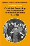 Calvinist Preaching and Iconoclasm in the Netherlands, 1544-1569, Crew, Phyllis Mack, 0521088836