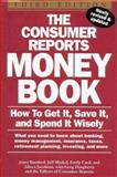 Consumer Reports Money Book : How to Get It, Save It and Spend It Wisely, Bamford, Janet and Blyskal, Jeff, 0890438838