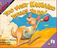 Too Many Kangaroo Things to Do!, Stuart J. Murphy, 0060258837