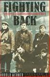Fighting Back : A Memoir of Jewish Resistance in World War II, Werner, Harold, 0231078838