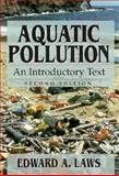 Aquatic Pollution : An Introductory Text, Laws, Edward S., 0471588830