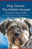 Dog Cancer: the Holistic Answer, Steven Eisen, 1451518838