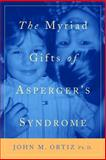 The Myriad Gifts of Asperger's Syndrome, John M. Ortiz, 1843108836