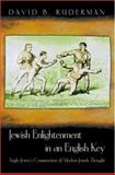 Jewish Enlightenment in an English Key : Anglo- Jewry's Construction of Modern Jewish Thought, Ruderman, David B., 0691048835