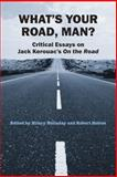 What's Your Road, Man? : Critical Essays on Jack Kerouac's on the Road, , 0809328836