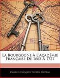 La Bourgogne À L'Académie Française De 1665 À 1727, Charles François Thérèse Muteau, 1141708833